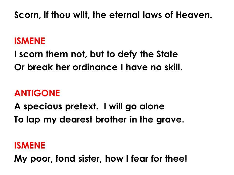 Scorn, if thou wilt, the eternal laws of Heaven