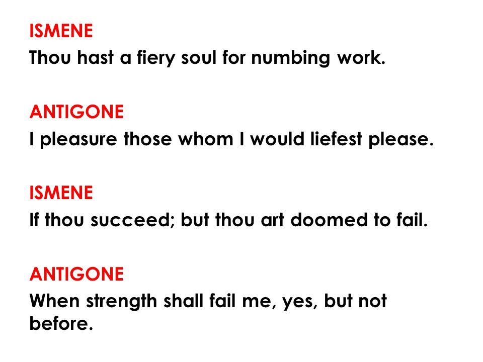 ISMENE Thou hast a fiery soul for numbing work