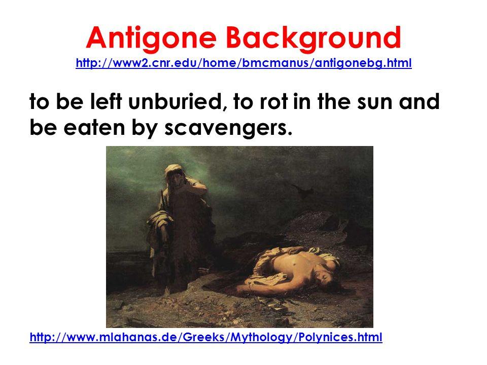Antigone Background http://www2.cnr.edu/home/bmcmanus/antigonebg.html