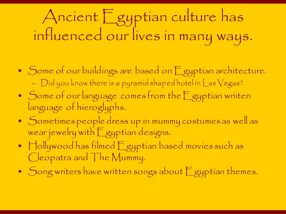 Ancient Egyptian culture has influenced our lives in many ways.