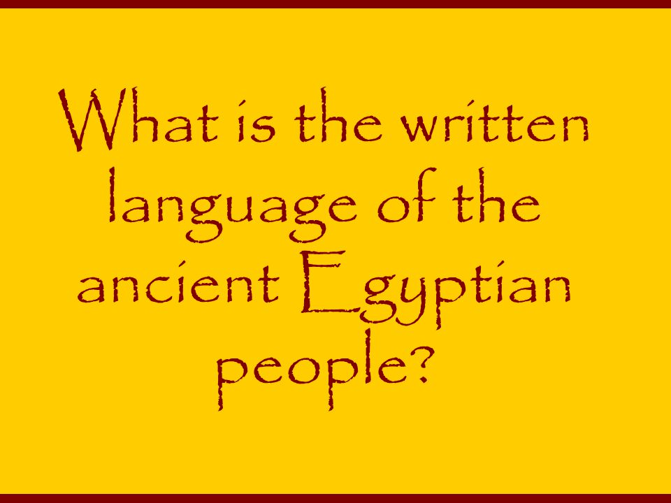 What is the written language of the ancient Egyptian people