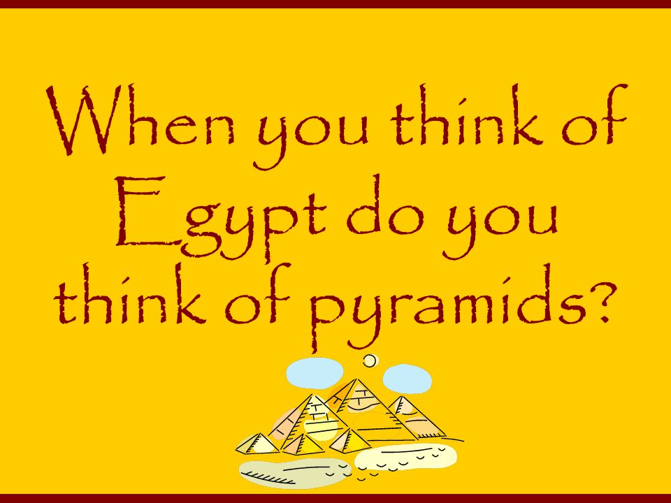 When you think of Egypt do you think of pyramids
