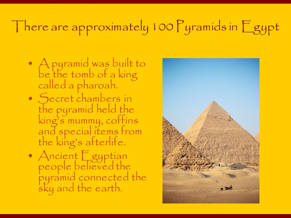 There are approximately 100 Pyramids in Egypt