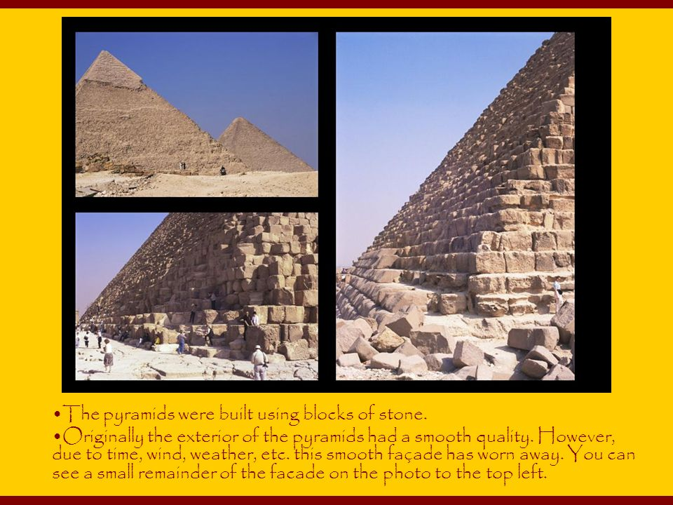 The pyramids were built using blocks of stone.