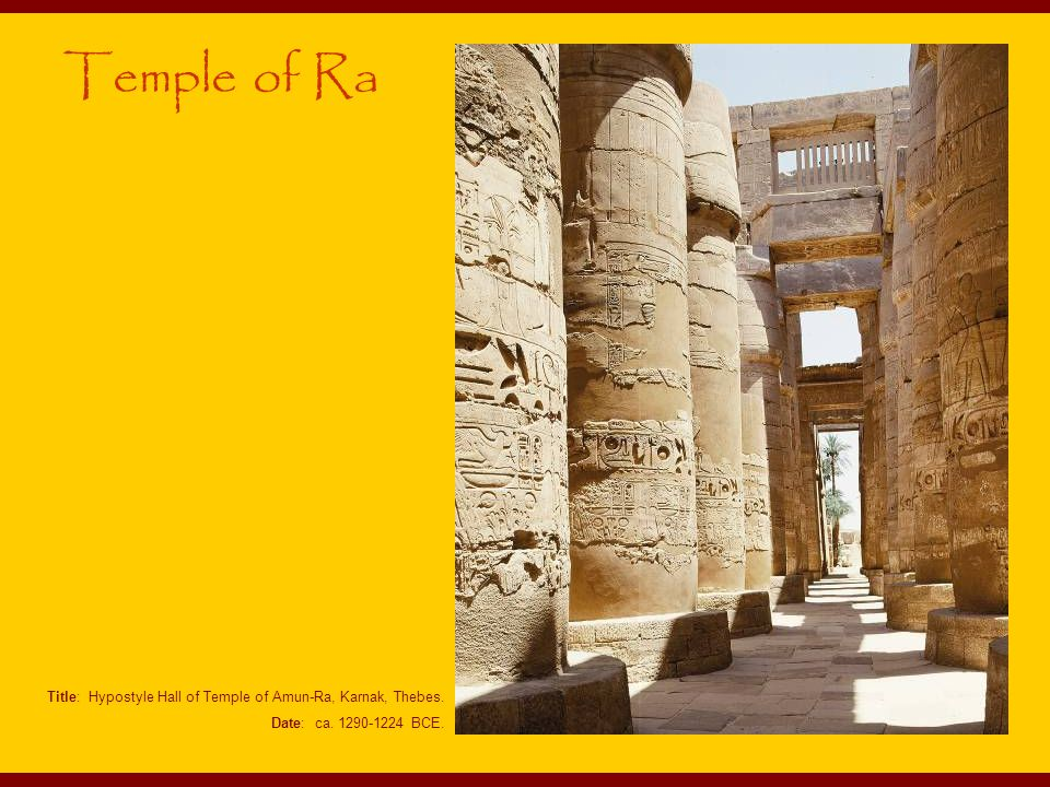 Temple of Ra Title: Hypostyle Hall of Temple of Amun-Ra, Karnak, Thebes. Date: ca. 1290-1224 BCE.