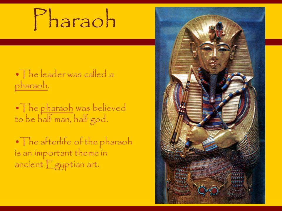 Pharaoh The leader was called a pharaoh.
