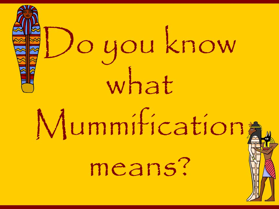 Do you know what Mummification means