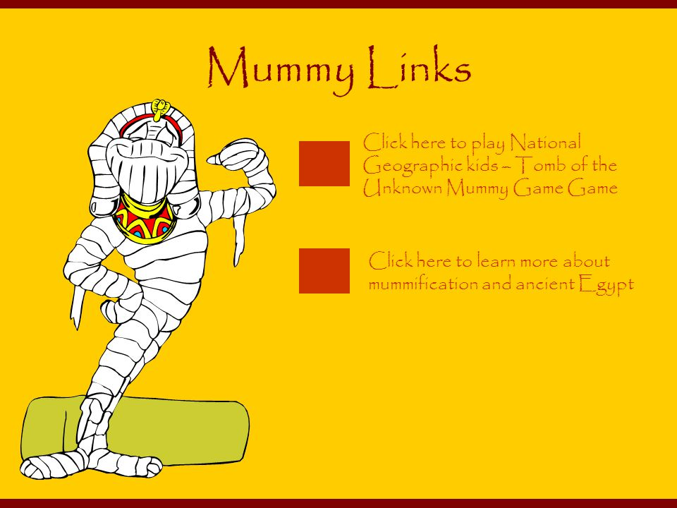 Mummy Links Click here to play National Geographic kids – Tomb of the Unknown Mummy Game Game.