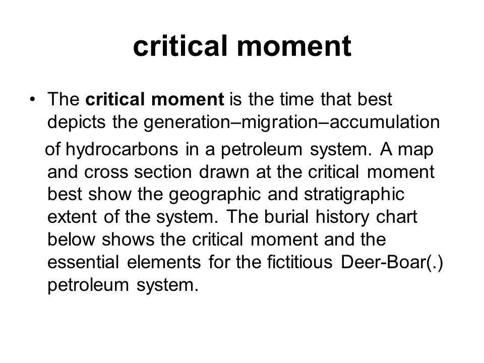 critical moment The critical moment is the time that best depicts the generation–migration–accumulation.