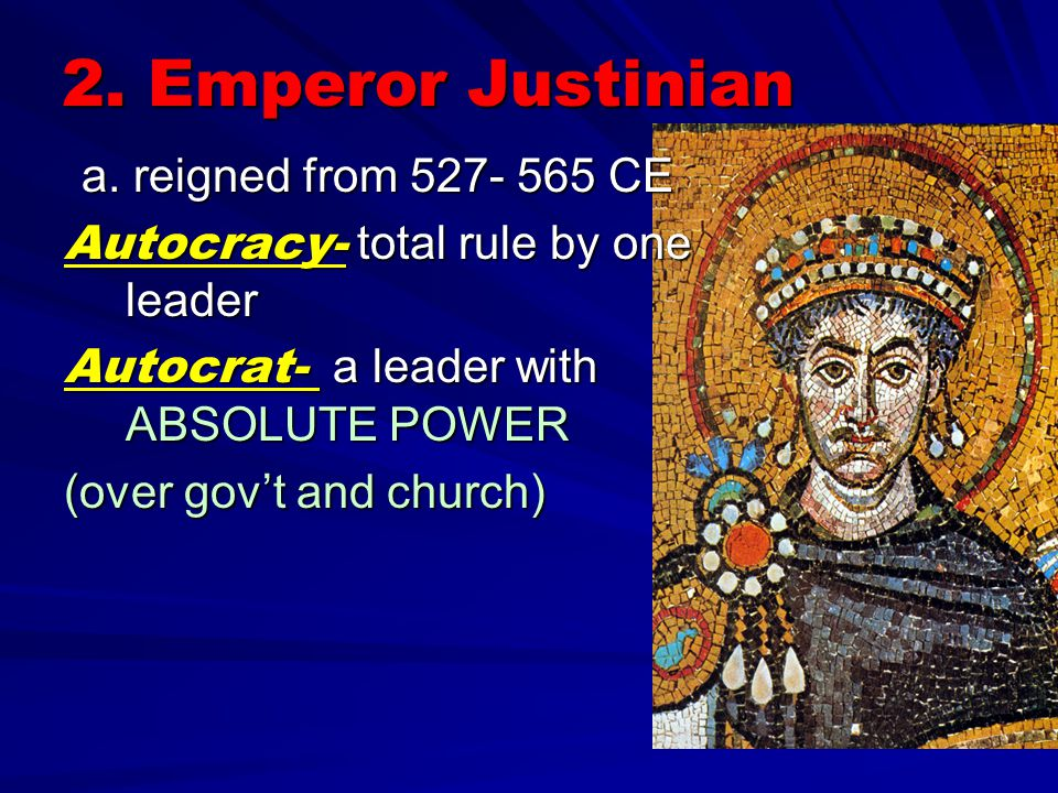 2. Emperor Justinian a. reigned from 527- 565 CE