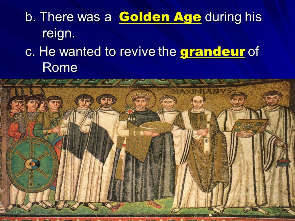 b. There was a Golden Age during his reign.