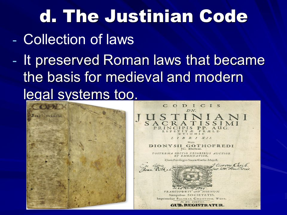 d. The Justinian Code Collection of laws