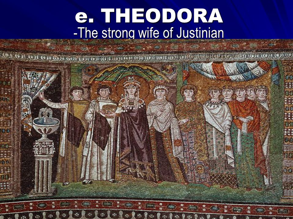 -The strong wife of Justinian