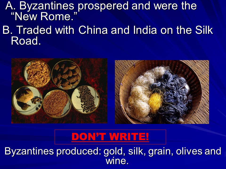 Byzantines produced: gold, silk, grain, olives and wine.