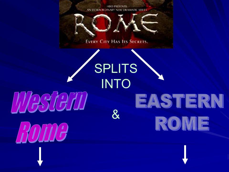 SPLITS INTO & Western Rome EASTERN ROME 2