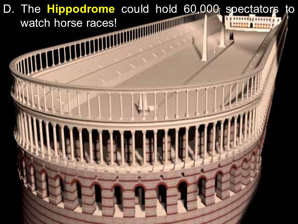 D. The Hippodrome could hold 60,000 spectators to watch horse races!