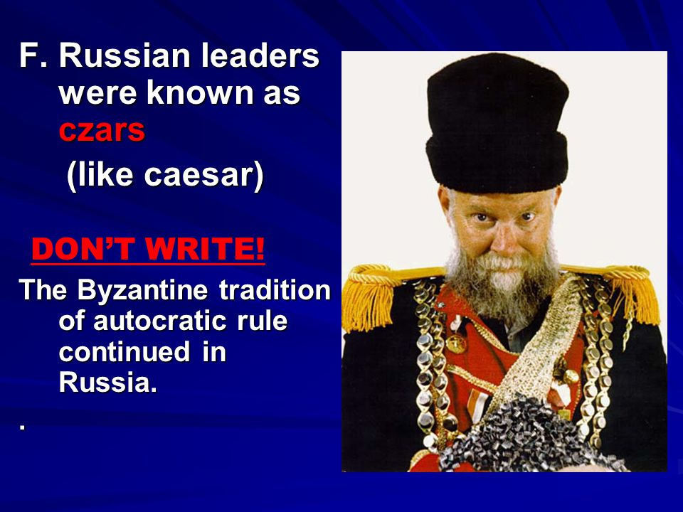 F. Russian leaders were known as czars
