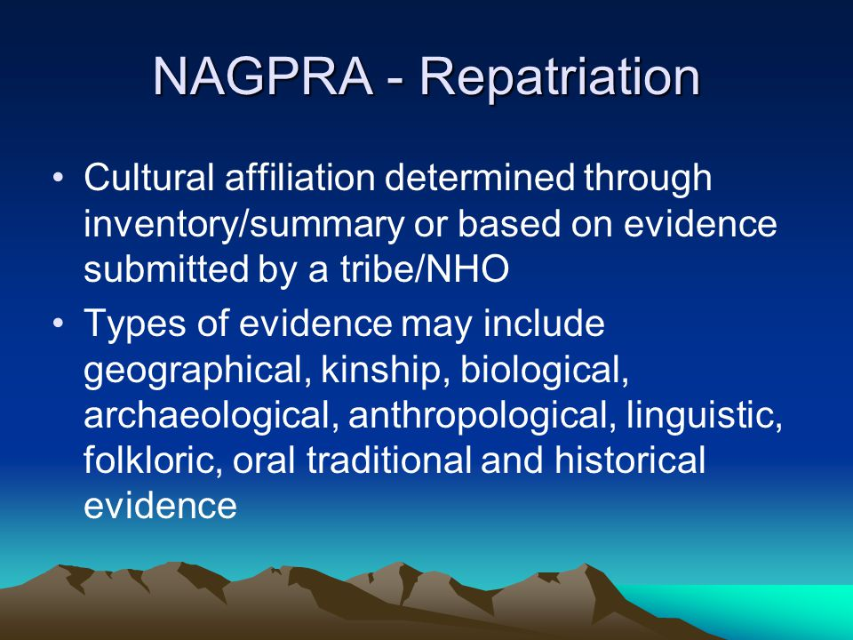 NAGPRA - Repatriation Cultural affiliation determined through inventory/summary or based on evidence submitted by a tribe/NHO.