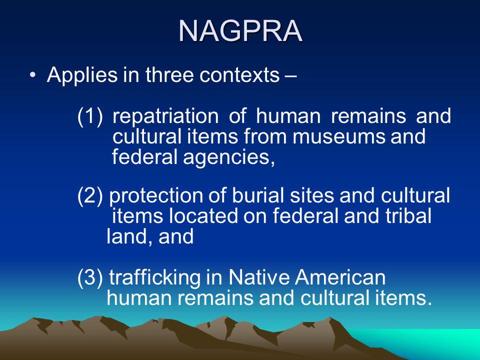 NAGPRA Applies in three contexts –