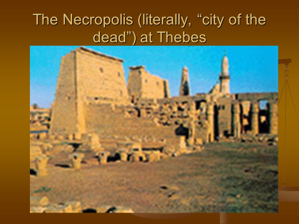 The Necropolis (literally, city of the dead ) at Thebes