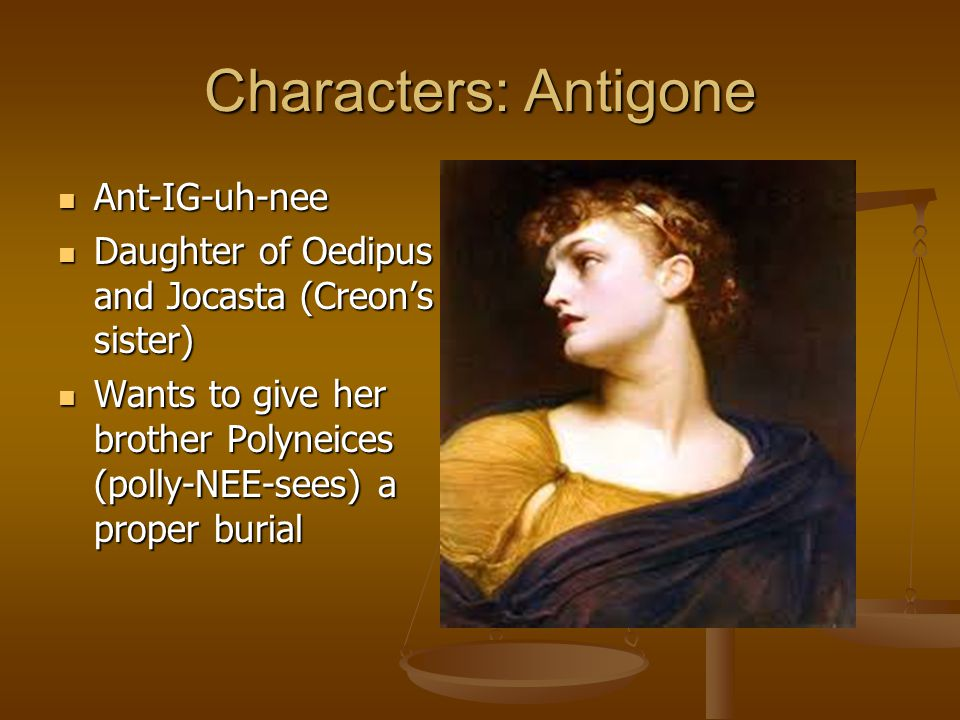 Characters: Antigone Ant-IG-uh-nee