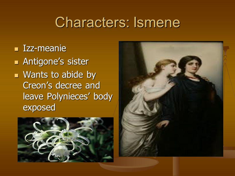 Characters: Ismene Izz-meanie Antigone's sister