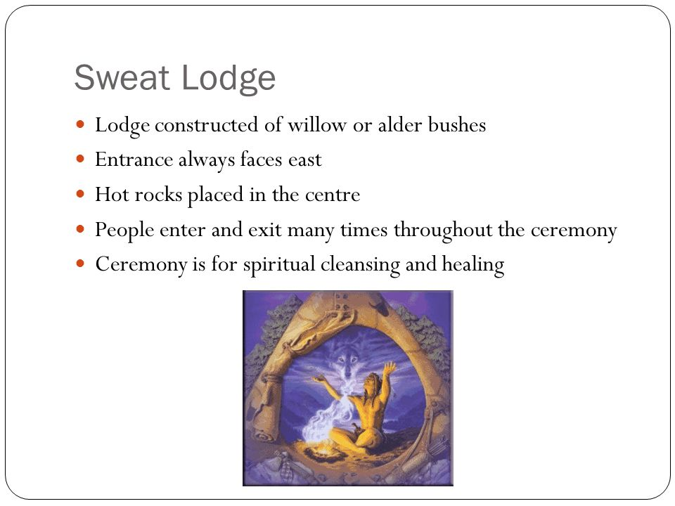 Sweat Lodge Lodge constructed of willow or alder bushes