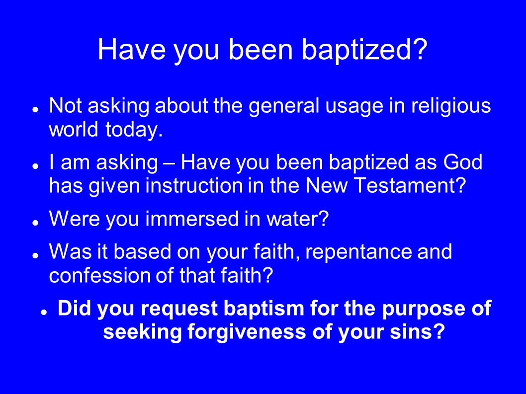 Have you been baptized Not asking about the general usage in religious world today.