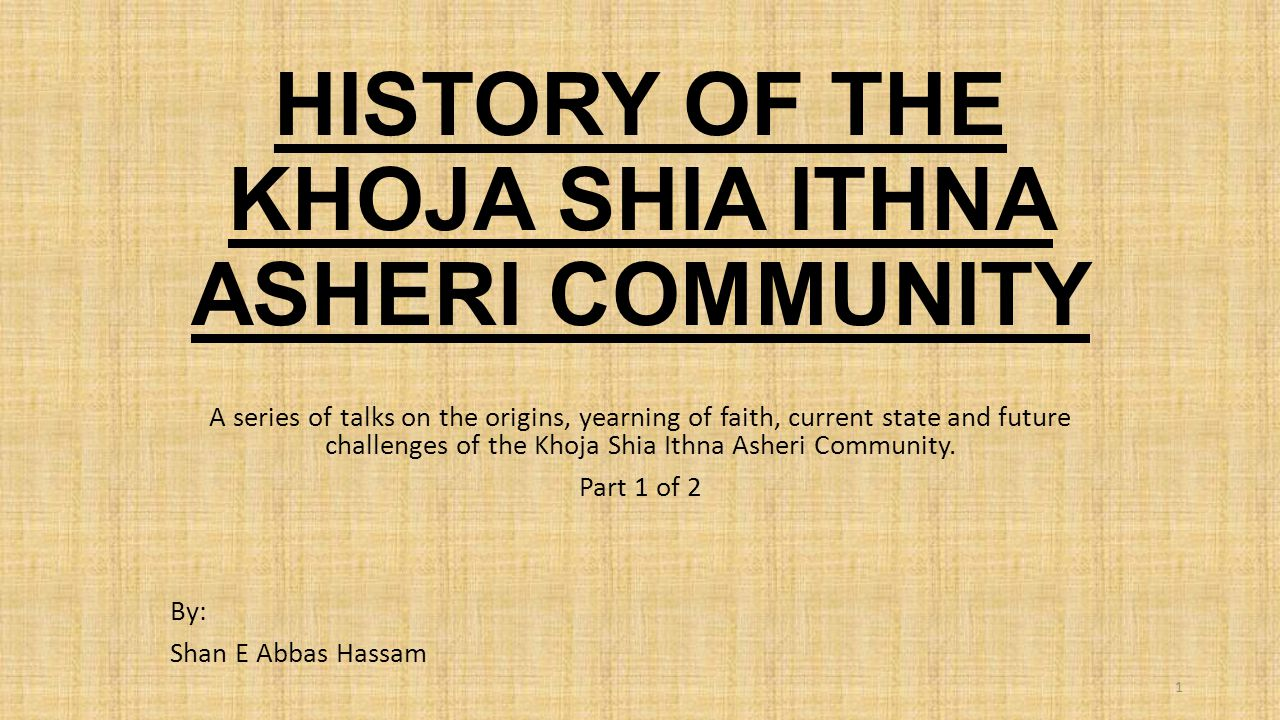 HISTORY OF THE KHOJA SHIA ITHNA ASHERI COMMUNITY