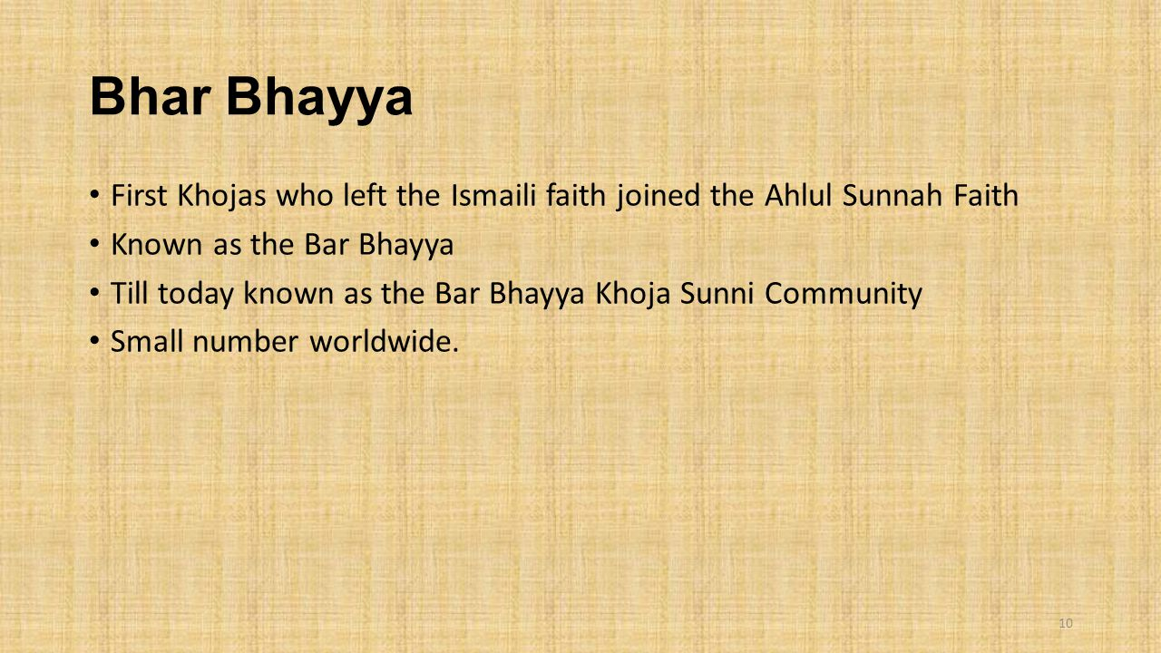 Bhar Bhayya First Khojas who left the Ismaili faith joined the Ahlul Sunnah Faith. Known as the Bar Bhayya.