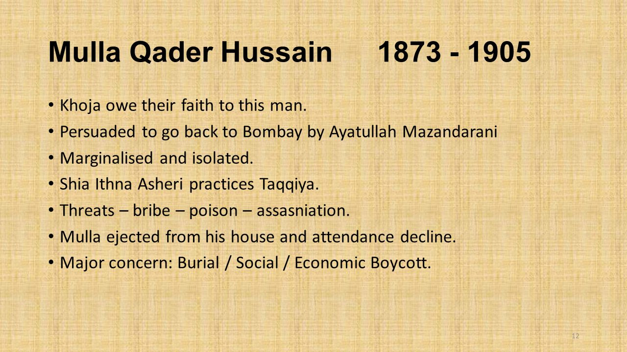 Mulla Qader Hussain 1873 - 1905 Khoja owe their faith to this man.
