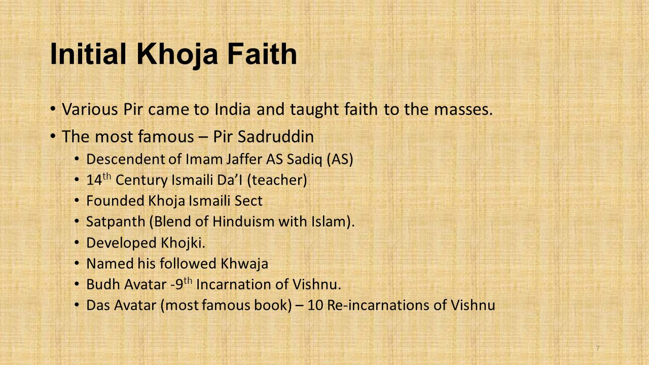 Initial Khoja Faith Various Pir came to India and taught faith to the masses. The most famous – Pir Sadruddin.