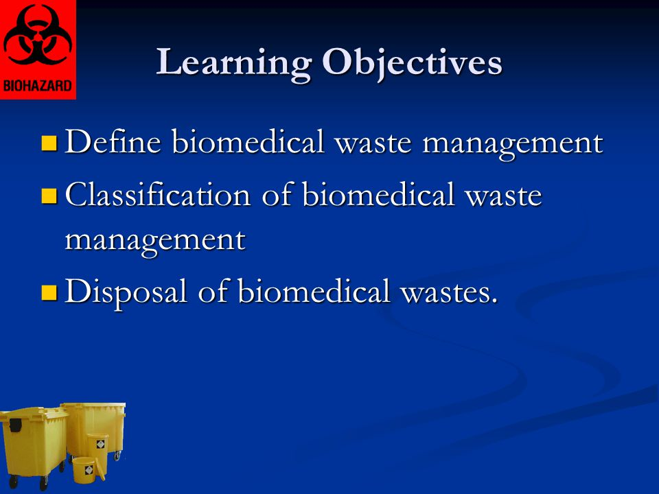 Learning Objectives Define biomedical waste management