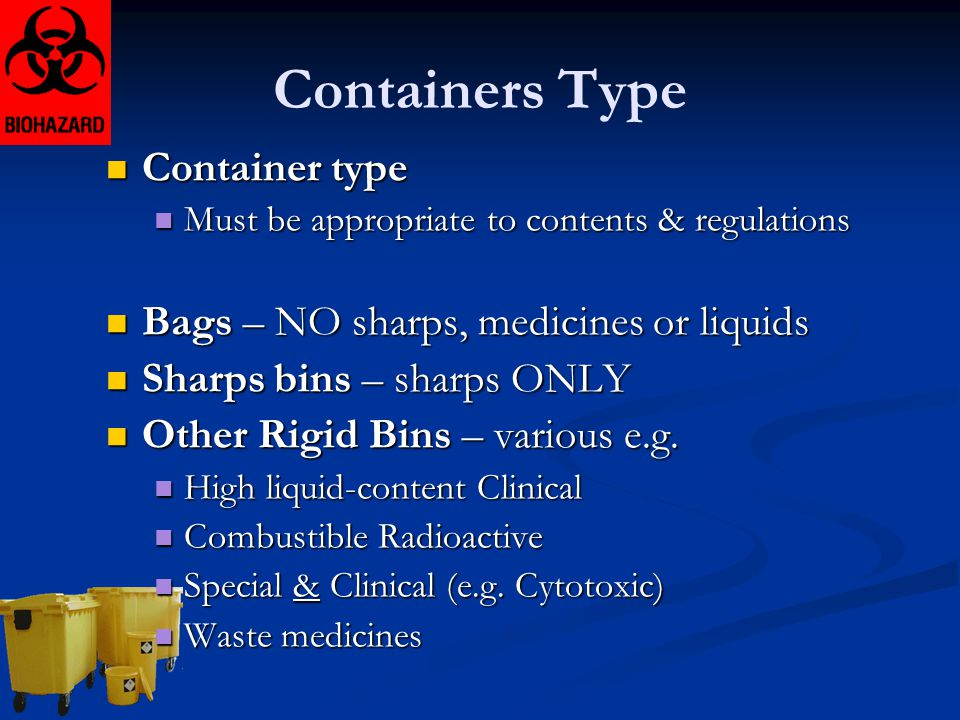 Containers Type Container type Bags – NO sharps, medicines or liquids