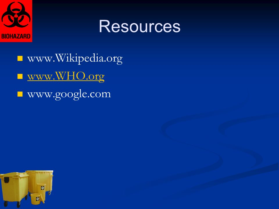 Resources www.Wikipedia.org www.WHO.org www.google.com