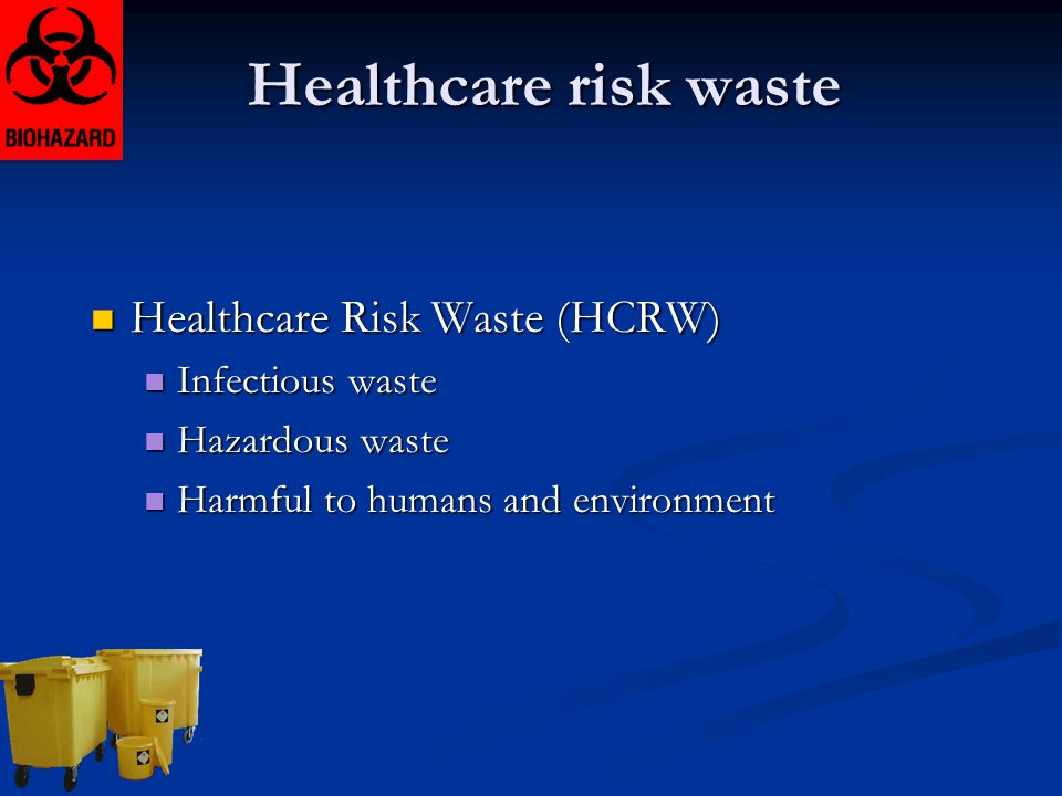 Healthcare risk waste Healthcare Risk Waste (HCRW) Infectious waste