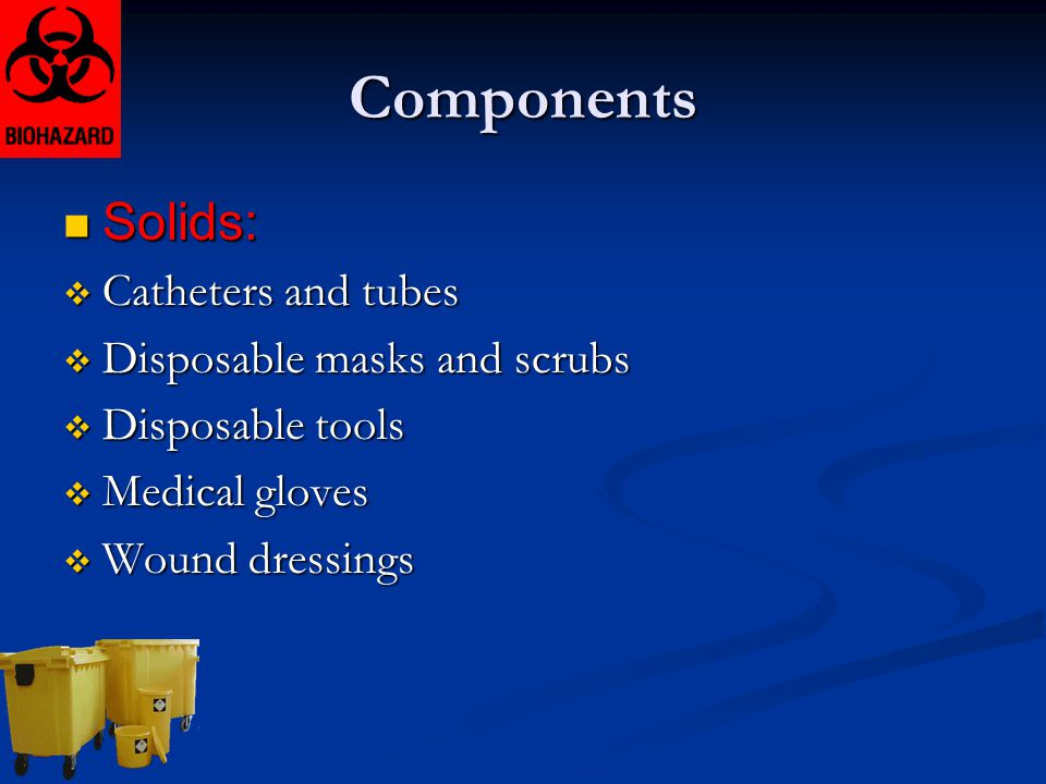 Components Solids: Catheters and tubes Disposable masks and scrubs
