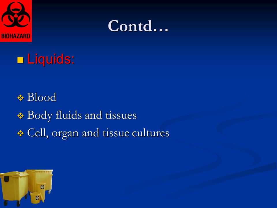 Contd… Liquids: Blood Body fluids and tissues