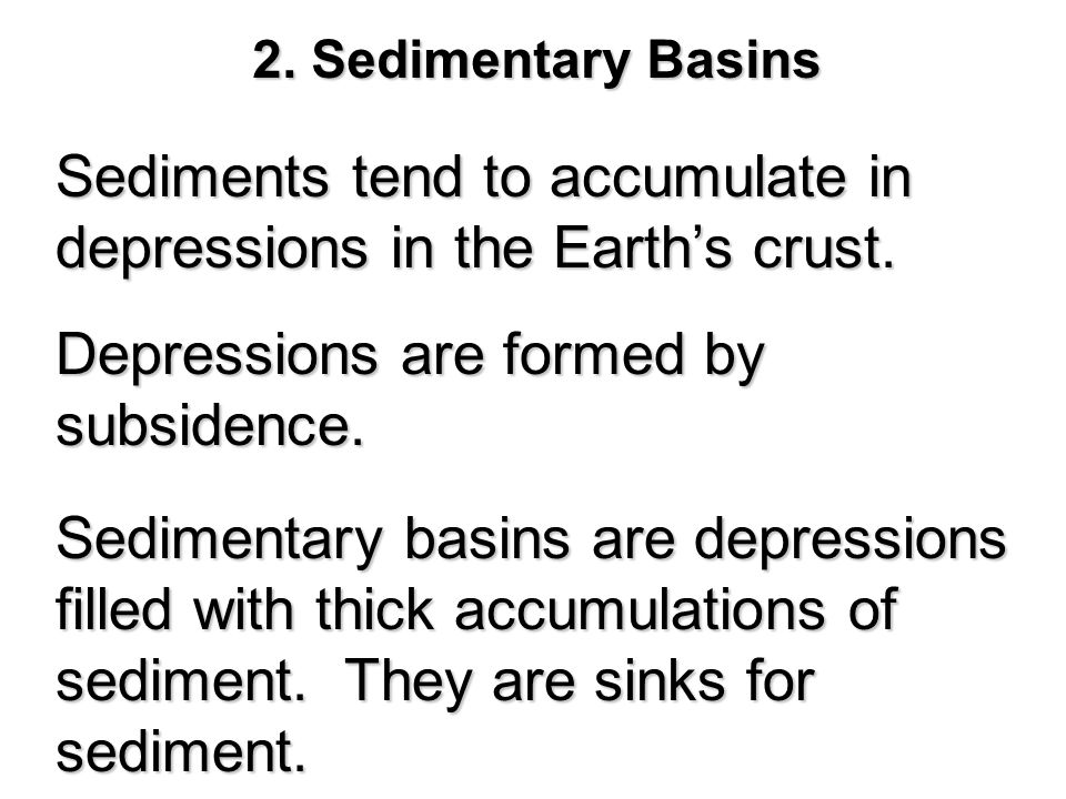 Sediments tend to accumulate in depressions in the Earth's crust.