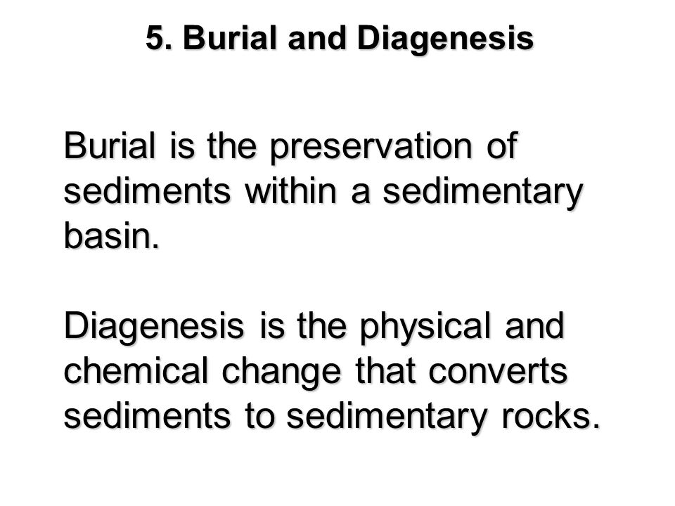 Burial is the preservation of sediments within a sedimentary basin.