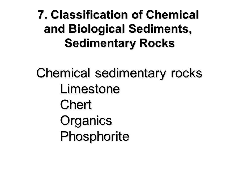 7. Classification of Chemical and Biological Sediments,