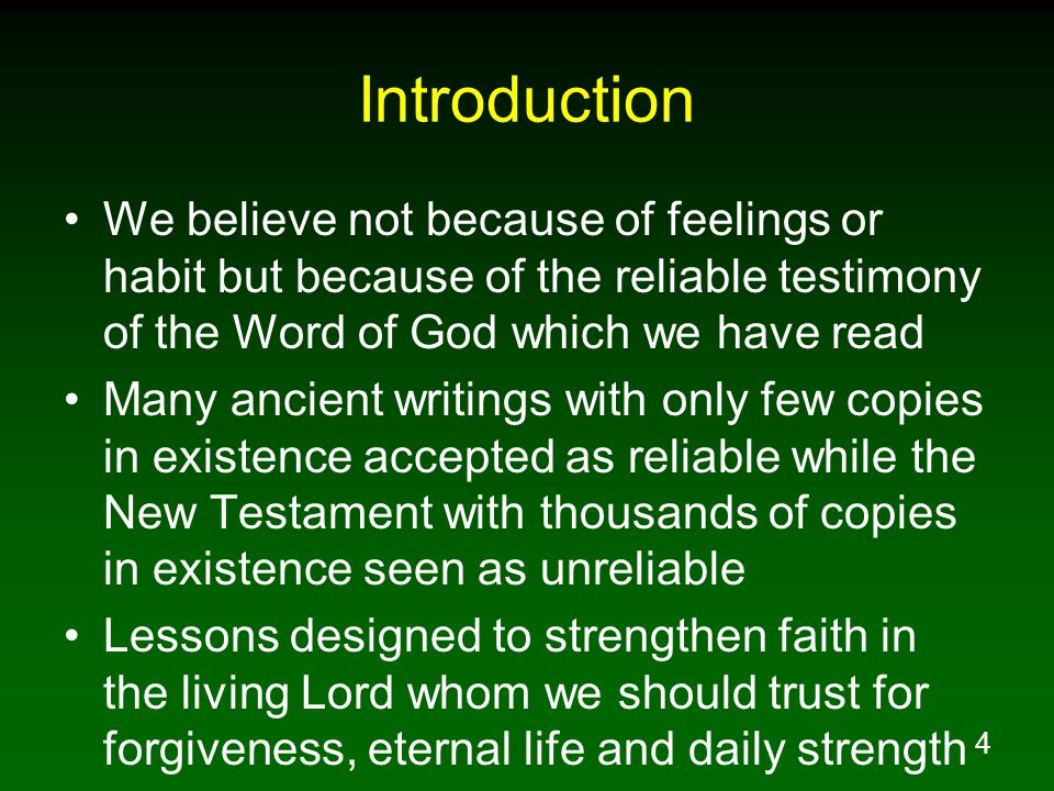 Introduction We believe not because of feelings or habit but because of the reliable testimony of the Word of God which we have read.