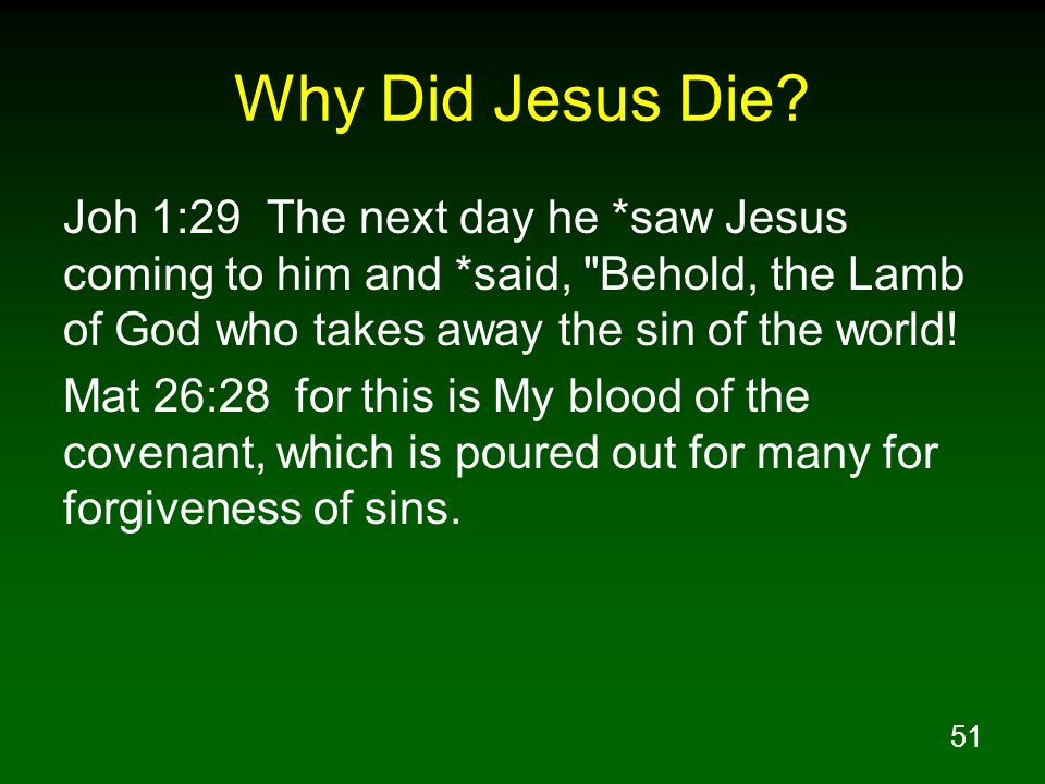 Why Did Jesus Die Joh 1:29 The next day he *saw Jesus coming to him and *said, Behold, the Lamb of God who takes away the sin of the world!