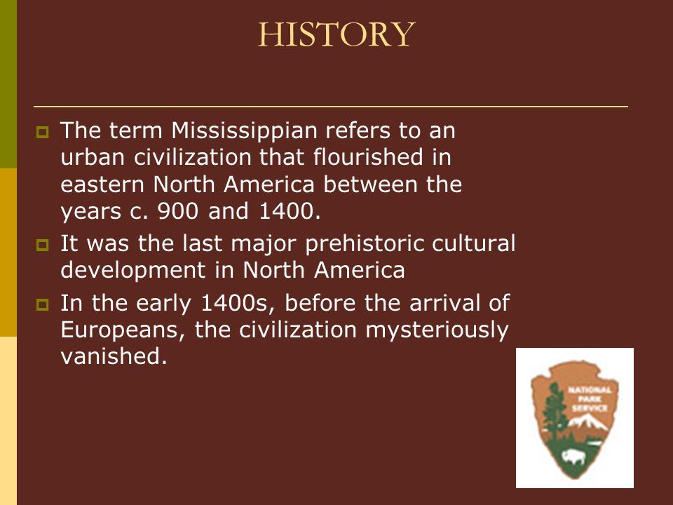 HISTORY The term Mississippian refers to an urban civilization that flourished in eastern North America between the years c. 900 and 1400.