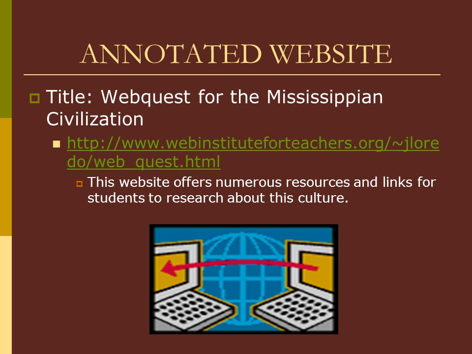 ANNOTATED WEBSITE Title: Webquest for the Mississippian Civilization
