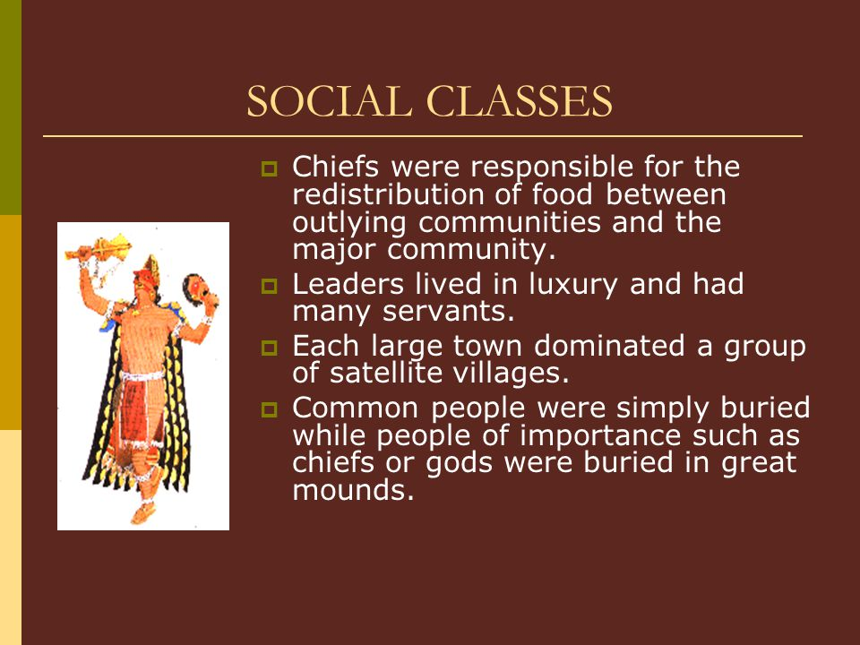SOCIAL CLASSES Chiefs were responsible for the redistribution of food between outlying communities and the major community.