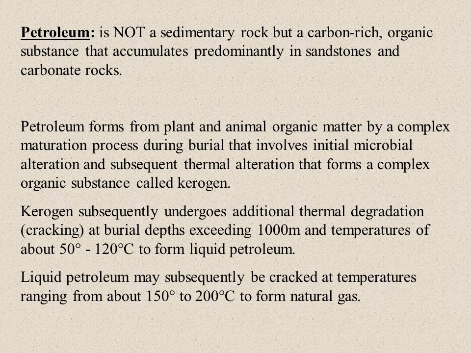 Petroleum: is NOT a sedimentary rock but a carbon-rich, organic substance that accumulates predominantly in sandstones and carbonate rocks.