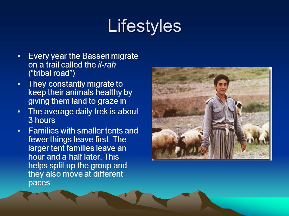 Lifestyles Every year the Basseri migrate on a trail called the il-rah ( tribal road )
