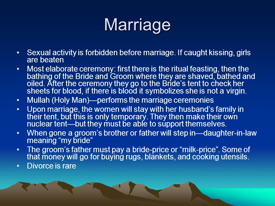 Marriage Sexual activity is forbidden before marriage. If caught kissing, girls are beaten.