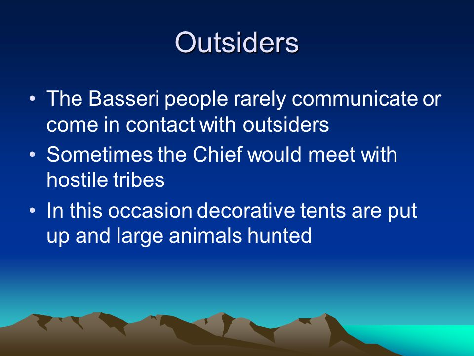 Outsiders The Basseri people rarely communicate or come in contact with outsiders. Sometimes the Chief would meet with hostile tribes.
